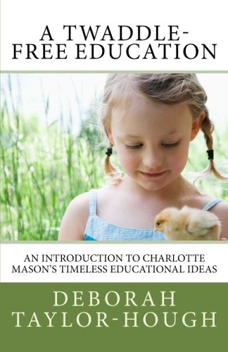 A Twaddle-Free Education: An Introduction to Charlotte Mason's Timeless Educational Ideas