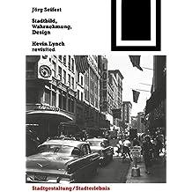 Stadtbild, Wahrnehmung, Design: Kevin Lynch revisited (Bauwelt Fundamente, Band 148)
