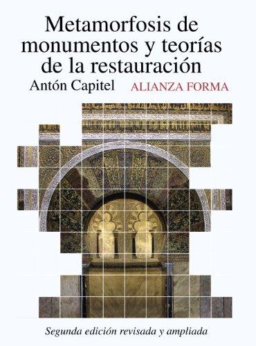 Metamorfosis de monumentos y teorías de la restauración: Segunda edición revisada y aumentada (Alianza Forma (Af)) por Antón Capitel