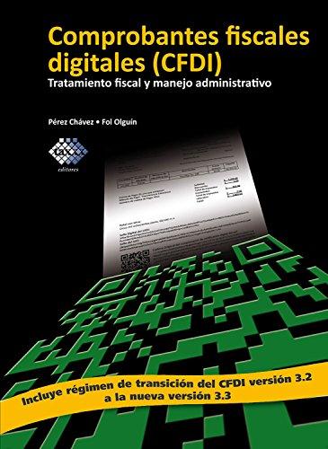 Comprobantes fiscales digitales (CFDI). Tratamiento fiscal y manejo administrativo 2017 (Spanish Edition)