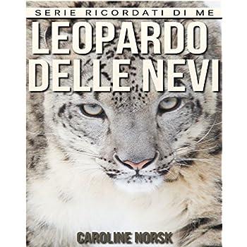 Leopardo Delle Nevi: Libro Sui Leopardo Delle Nevi Per Bambini Con Foto Stupende & Storie Divertenti