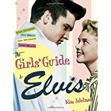 The Girls' Guide to Elvis: The Clothes, The Hair, The Women, and More! by Kim Adelman (2002-07-09)