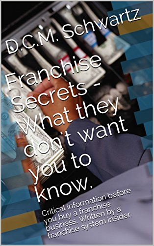 Franchise Secrets - What they don't want you to know.: Critical information before you buy a franchise business. Written by a franchise system insider. (English Edition)