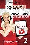Dänisch Lernen - Einfach Hören - Einfach Lesen - Paralleltext (Dänisch Audio-Sprachkurs 2)