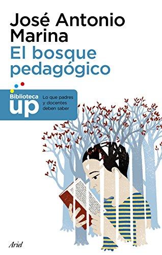 El bosque pedagógico: y cómo salir de él (Biblioteca UP) por José Antonio Marina