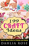 199 Craft Ideas: World's Best Crafts For Children and Adults (Craft Ideas Easy and Fast, Craft Ideas Eco Friendly,Craft Ideas Decorate Your Room,Craft Ideas Easy and Fun)