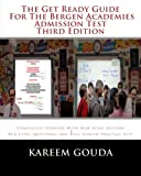 The Get Ready Guide For The Bergen Academies Admission Test THIRD EDITION: Completely Updated With New Essay Section And BCA Level Questions And Full Length Practice Test