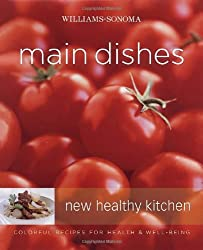 Williams-Sonoma New Healthy Kitchen: Main Dishes: Colorful Recipes for Health & Well-Being by Georgeanne Brennan (2006-05-23)