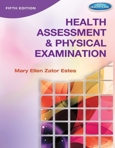 Health Assessment and Physical Examination (Delmar Health Care): Written by Mary Ellen Zator Estes, 2013 Edition, (5th) Publisher: Wadsworth Publishing Co Inc [Hardcover]