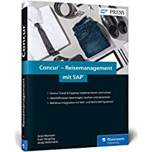 Concur – Reisemanagement mit SAP: SAP-Reisemanagement mit Concur Travel & Expense implementieren und einsetzen (SAP PRESS)
