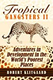 Tropical Gangsters II: Adventures in Development in the World's Poorest Places