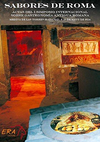 Sabores de Roma: Actas del I Simposio Internacional Sobre Gastronomia Antigua Romana