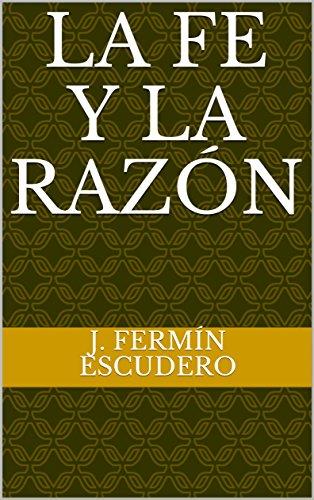 La fe y la Razón por J. Fermín Escudero