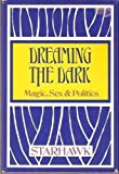 Dreaming the Dark: Magic Sex & Politics by Starhawk (1982-01-06) - Starhawk
