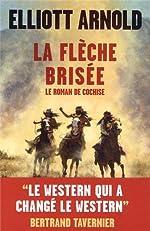 La flèche brisée - Le roman de Cochise d'Elliott Arnold
