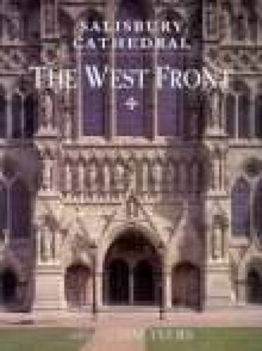 Salisbury Cathedral: The West Front: The West Front - A History and Study in Conservation