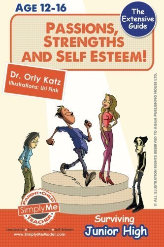 Passions, Strengths & Self Esteem! Surviving Junior High: A self help guide for teens, parents & teachers by Dr. Orly Katz (2013-10-02)