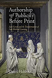 Authorship and Publicity Before Print: Jean Gerson and the Transformation of Late Medieval Learning (The Middle Ages Series)