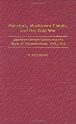 Monsters, Mushroom Clouds, and the Cold War: American Science Fiction and the Roots of Postmodernism, 1946-1964 (Contributions to the Study of Science Fiction & Fantasy)
