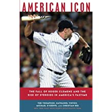 American Icon: The Fall of Roger Clemens and the Rise of Steroids in America's Pastime by Teri Thompson (2009-05-12)
