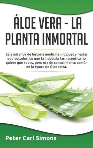Áloe Vera  -  La Planta Inmortal: Seis mil años de historia medicinal no pueden estar equivocados.  Lo que la industria farmacéutica no quiere que ... conocimiento común en la época de Cleopatra.