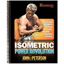 Isometric Power Revolution: Mastering the Secrets of Lifelong Strength, Health and Youthful Vitality (Transformetrics: The Ultimate Training System) by John E. Peterson (2000-12-06)