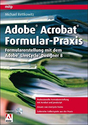 Adobe Acrobat Formular-Praxis: Formularerstellung mit dem Adobe LiveCycle Design (mitp Grafik)