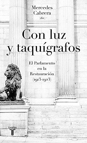 Con luz y taquígrafos: El Parlamento en la Restauración (1913-1923) por Mercedes Cabrera