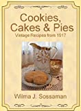 Image de Vintage Recipes: Vintage Recipes from 1917 Cookies, Cakes, & Pies, Oh My! (Vintage Recipes From Decades Past: Cookies, Cakes & Pie