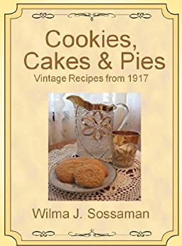 Vintage Recipes: Vintage Recipes from 1917 Cookies, Cakes, & Pies, Oh My! (Vintage Recipes From Decades Past: Cookies, Cakes & Pies) (English Edition) par [Sossaman, Wilma]
