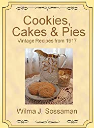 Vintage Recipes: Vintage Recipes from 1917 Cookies, Cakes, & Pies, Oh My! (Vintage Recipes From Decades Past: Cookies, Cakes & Pies) (English Edition)