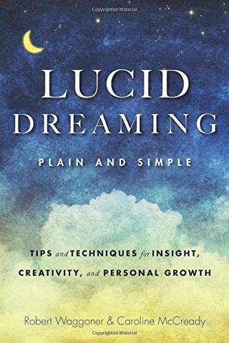 Lucid Dreaming, Plain And Simple: Tips and Techniques for Insight, Creativity, and Personal Growth: Written by Robert Waggoner, 2015 Edition, Publisher: Conari Press [Paperback]
