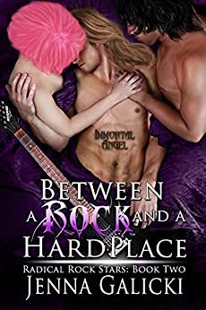 Between a Rock and a Hard Place (Radical Rock Stars Book 2) by [Galicki, Jenna]