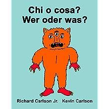 Chi o cosa? Wer oder was? : Libro illustrato per bambini Italiano-Tedesco (Edizione bilingue) (Italian Edition)