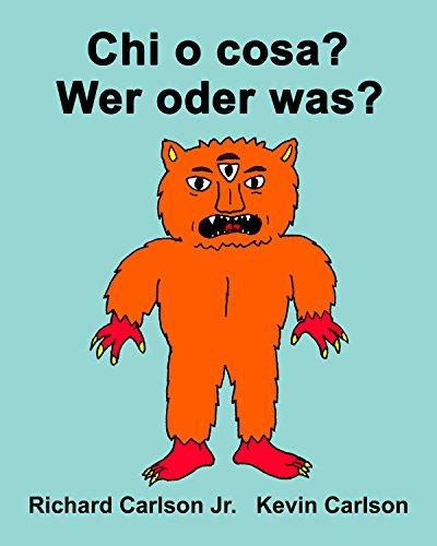 Chi o cosa? Wer oder was? : Libro illustrato per bambini Italiano-Tedesco (Edizione bilingue)