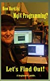 How Hard is Mql4 Programming: A guide for the Absolute Beginner. (JimdDandy's Mql4 Programming Books Book 1)