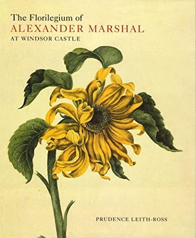 The Florilegium of Alexander Marshal at Windsor Castle (Natural History Drawings at Windsor Castle S) by Prudence Leith-Ross (2000-01-15)