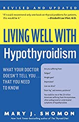 Living Well with Hypothyroidism Rev Ed: What Your Doctor Doesn't Tell You... that You Need to Know (Living Well (Collins))