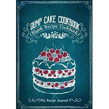 Dump Cake Cookbook: Blank Recipe Cookbook, 7 x 10, 100 Blank Recipe Pages