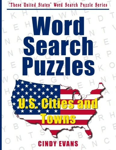 U.S. Cities and Towns Word Search Puzzles (These United States Word Search Puzzles)