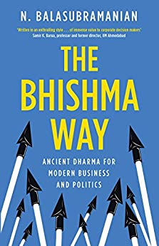 The Bhishma Way: Ancient Dharma for Modern Business and Politics by [Balasubramanian, N.]