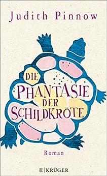 Die Phantasie der Schildkröte: Roman von [Pinnow, Judith]