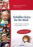 Schüßler-Salze für Ihr Kind - Sanfte Heilung für 0- bis 14-jährige Kinder. Symptom-Register von...