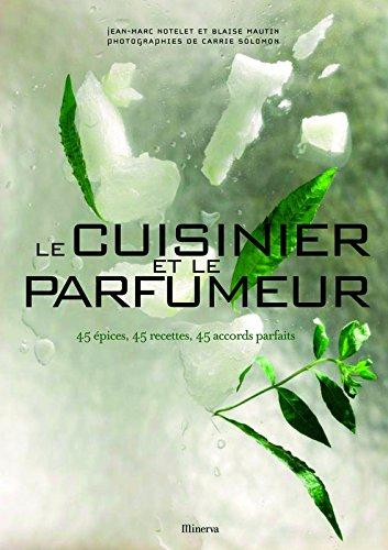 Le Cuisinier et le parfumeur. 45 épices, 45 recettes, 45 accords parfaits par Blaise Mautin