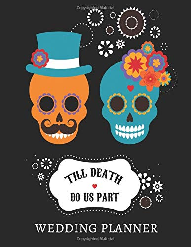 Till Death Do Us Part Wedding Planner: Complete Wedding Planning Organizer Book And Bride Journal With Checklists, Budget Worksheets, Calendars To Do Lists And More - Halloween Fall Season Weddings