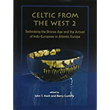 Celtic from the West 2: Rethinking the Bronze Age and the Arrival of Indo-European in Atlantic Europe