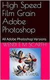 High Speed Film Grain Adobe Photoshop: All Adobe Photoshop Versions (Adobe Photoshop Made Easy Book 168) (English Edition)