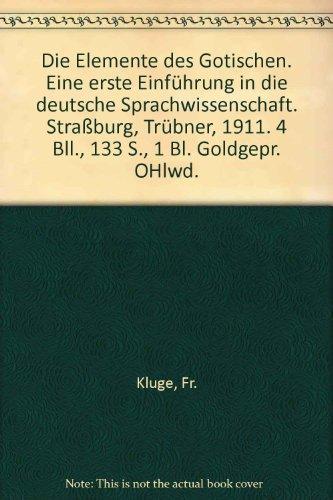 Die Elemente des Gotischen. Eine erste Einführung in die deutsche Sprachwissenschaft. Straßburg, Trübner, 1911. 4 Bll., 133 S., 1 Bl. Goldgepr. OHlwd. (Gotische Elemente)