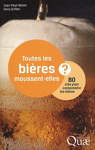 Toutes les bières moussent-elles ?: 80 clés pour comprendre les bières. par Danny Léo Griffon, Jean-Paul Hébert