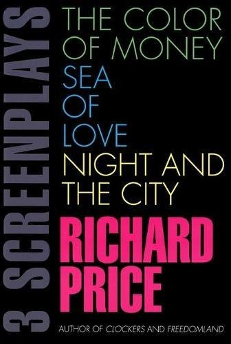 The Color of Money, Sea of Love, Night and the City: Three Screenplays por Richard Price